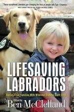 Lifesaving Labradors : True Stories of Diabetic Alert Dogs by Ben McClelland...