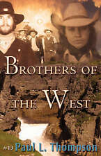 NEW Brothers Of The West by Paul  L. Thompson