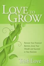 Love to Grow: Remove Your Financial Barriers, Grow Your Wealth and Succeed in Yo