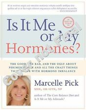 Is It Me or My Hormones?: The Good, the Bad, and the Ugly about PMS, Perimenopau