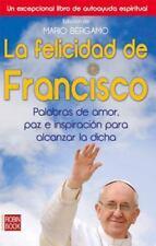 La felicidad de Francisco: Palabras de amor, paz e inspiración para alcanzar la