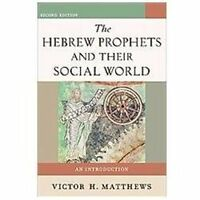 Hebrew Prophets And Their Social World, The: An Introduction: By Victor H. Ma...