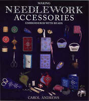 Making Needlework Accessories. Embroidered with Beads by Andrews, Carol (Paperba