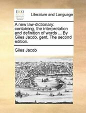 A New Law-Dictionary: Containing, The Interpretation And Definition Of Words ...