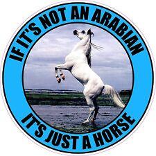 """IF IT'S NOT AN ARABIAN IT'S JUST A HORSE 4"""" STICKER"""