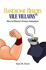Handsome Heroes and Vile Villains: Men in Disney's Feature Animation (Paperback