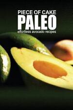 Piece of Cake Paleo - Effortless Paleo Avocado Recipes by Jack Roberts (2013,...