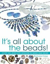 It's All About the Beads: Over 100 Designs To Make And Wear: Over 100 Jeweller,