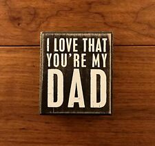 I LOVE THAT YOU'RE MY DAD wooden box sign 3-1/2 x 4 Primitives by Kathy