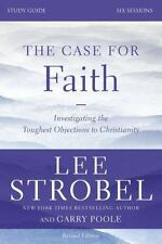 The Case For Faith Study Guide: A Six-Session Investigation Of The Toughest O...