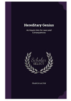 Hereditary Genius: An Inquiry Into Its Laws and Consequences by Francis Galton