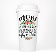 Mom No Matter What Coffee Tumbler Plastic Cup Funny Travel Mug Mothers Day Gift