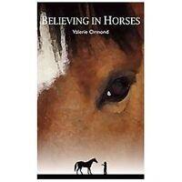 Believing in Horses Valerie Ormond Award Winning Title Brand New