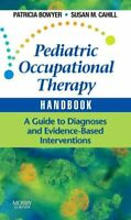 Pediatric Occupational Therapy Handbook : A Guide to Diagnoses and Evidence-b...