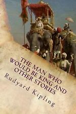 The Man Who Would Be King and Other Stories by Rudyard Kipling (2015, Paperback)
