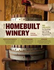 The Homebuilt Winery Projects for Building  Winemaking Equipment Steve Hughes