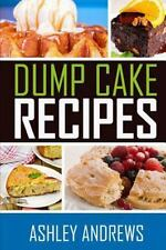 Dump Cake Recipes : The Simple and Easy Dump Cake Cookbook by Ashley Andrews...