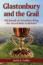 Glastonbury and the Grail: Did Joseph of Arimathea Bring the Sacred Relic to