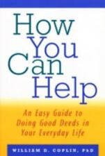 How You Can Help : An Easy Guide to Doing Good Deeds in Your Everyday Life by...