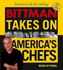 How to Cook Everything : Bittman Takes on America's Chefs by Mark Bittman (2005,