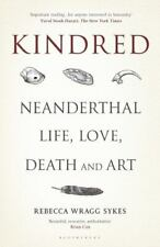 Kindred: Neanderthal Life, Love, Death and Art [Bloomsbury Sigma]