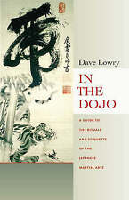 In the Dojo: A Guide to the Rituals and Etiquette of the Japanese Martial Arts by David Lowry (Paperback, 2006)