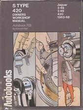 JAGUAR 3.4 & 3.8 LITRE S TYPE & 420 1963 - 1968 OWNERS WORKSHOP MANUAL
