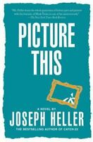 Picture This : A Novel [ Heller, Joseph ] Used - Good