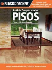 La Guia Completa sobre Pisos: *Incluye nuevos productos y tecnicas de instalacio
