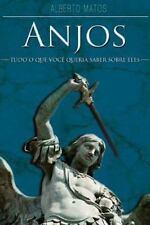 Anjos : Tudo o Que Você Queria Saber Sobre Eles by Alberto Matos (2013,...