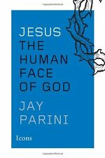 Jesus: The Human Face of God (Icons) by Jay Parini