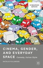 Cinema, Gender, And Everyday Space: Comedy, Italian Style (screening Spaces):...