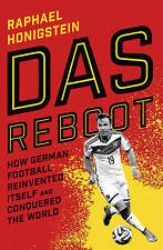 Das Reboot: How German Football Reinvented Itself and Conquered the World, Good,