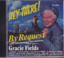 GRACIE FIELDS - HEY THERE & BY REQUEST PLUS UNPUBLISHED RECORDINGS .on CD