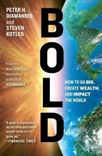Bold: How to Go Big, Create Wealth and Impact the World-Peter H. Diamandis, Stev