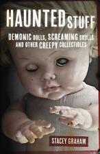 New, Haunted Stuff: Demonic Dolls, Screaming Skulls & Other Creepy Collectibles,