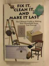 Fix It, Clean It, and Make It Last: The Ultimate Guide to Making Your Household