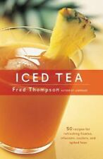 Iced Tea : 50 Recipes for Refreshing Tisanes, Infusions, Coolers, and Spiked...