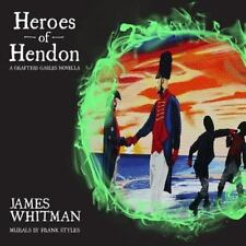 Heroes of Hendon : A Grafters Gables Novella by James Whitman (2015, Paperback)
