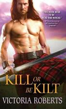 Kill or Be Kilt (Highland Spies Series) by Roberts, Victoria
