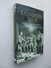 THE LONDON MOB by Robert Shoemaker VIOLENCE AND DISORDER IN 18th CENTURY ENGLAND