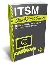ITSM QuickStart Guide: The Simplified Beginner's Guide to IT Service Management