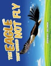 The Eagle That Would Not Fly by Barbara Solomon (2016, Paperback)