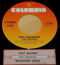 Neil Diamond 45 Say Maybe / Diamond Girls  w/ts