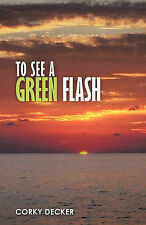 NEW To See a Green Flash by Corky Decker