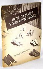 1963 HOW TO MAKE YOUR OWN SHOES MARY LOFTHUS WALES COBBLER CORDWAINER SHOE ARTS