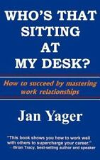 Who's That Sitting At My Desk?: Workship, Friendship, Or Foe?: By Jan Yager