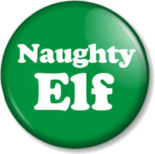 "Naughty Elf 25mm 1"" Pin Button Badge Christmas Xmas Cute Santa's Grotto Helper"