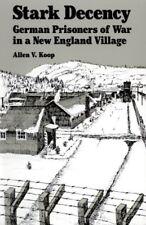 Stark Decency : German Prisoners of War in a New England Village by Hartmut...