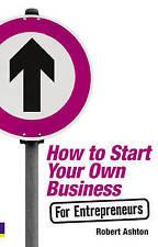 How to Start Your Own Business for Entrepreneurs by Robert Ashton - PB